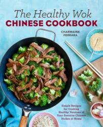 The Healthy Wok Chinese Cookbook: Fresh Recipes to Sizzle, Steam, and Stir-Fry Restaurant Favorites at Home (ISBN: 9781623158989)