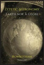Zetetic Astronomy: Earth Not a Globe (ISBN: 9781684220847)