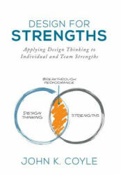 Design for Strengths: Applying Design Thinking to Individual and Team Strengths (ISBN: 9781732094215)
