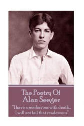 "The Poetry of Alan Seeger: I Have a Rendezvous with Death. . . I Will Not Fail That Rendezvous"""" (ISBN: 9781783949250)"