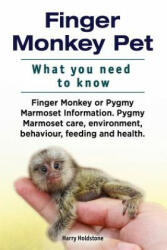 Finger Monkey Pet. What You Need to Know. Finger Monkey or Pygmy Marmoset Information. Pygmy Marmoset Care, Environment, Behaviour, Feeding and Health - Harry Holdstone (ISBN: 9781912057887)