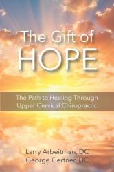 The Gift of Hope: The Path to Healing Through Upper Cervical Chiropractic (ISBN: 9781933889429)