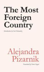 MOST FOREIGN COUNTRY - Alejandra Pizarnik, Yvette Siegert (ISBN: 9781937027605)
