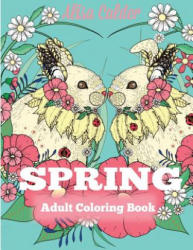 Spring Adult Coloring Book: Adult Coloring Book Celebrating Springtime, Flowers, and Nature (ISBN: 9781942268918)