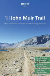 Plan & Go John Muir Trail: All You Need to Know to Complete One of the World's Greatest Trails (ISBN: 9781943126057)