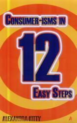 Consumer-isms in 12 Easy Steps (2008)