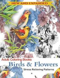 Adult Coloring Book: Birds and Flowers: Stress Relieving Patterns (ISBN: 9781944575724)