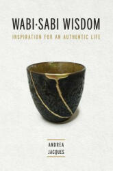 Wabi-Sabi Wisdom: Inspiration for an Authentic Life - Andrea M Jacques (ISBN: 9781988267012)