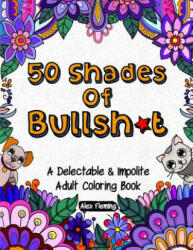 50 Shades of Bullsh*t: A Delectable & Impolite Adult Coloring Book (ISBN: 9782376190004)