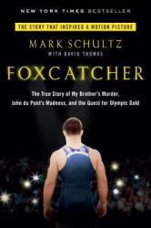 Foxcatcher: The True Story of My Brother's Murder, John Du Pont's Madness, and the Quest for Olympic Gold (ISBN: 9780147516480)