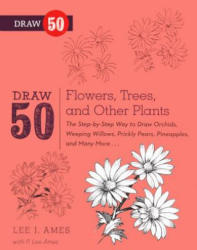 Draw 50 Flowers, Trees, and Other Plants: The Step-By-Step Way to Draw Orchids, Weeping Willows, Prickly Pears, Pineapples, and Many More. . . (ISBN: 9780606264372)