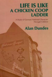 Life Is Like a Chicken COOP Ladder: A Study of German National Character Through Folklore (ISBN: 9780814320389)