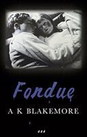 A. K. Blakemore - Fondue - A. K. Blakemore (ISBN: 9781999930431)