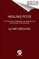 Healing Pcos: A 21-Day Plan for Reclaiming Your Health and Life with Polycystic Ovary Syndrome (ISBN: 9780062748164)