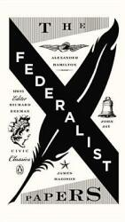 The Federalist Papers: Alexander Hamilton, James Madison, and John Jay (ISBN: 9780143121978)