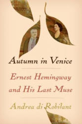 Autumn in Venice: Ernest Hemingway and His Last Muse (ISBN: 9781101946657) (ISBN: 9781101946657)