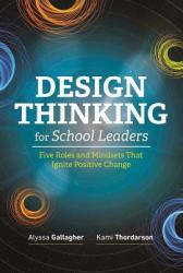 Design Thinking for School Leaders: Five Roles and Mindsets That Ignite Positive Change (ISBN: 9781416625940)