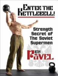 Enter The Kettlebell! - Pavel Tsatsouline (ISBN: 9781942812135)
