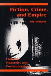 Fiction, Crime, and Empire - CLUES TO MODERNITY AND POSTMODERNISM (ISBN: 9780252062803)