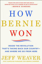 How Bernie Won: Inside the Revolution That's Taking Back Our Country--And Where We Go from Here (ISBN: 9781250144751)