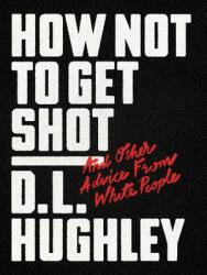 How Not to Get Shot: And Other Advice from White People (ISBN: 9780062698544)