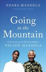 Going to the Mountain: Life Lessons from My Grandfather, Nelson Mandela (ISBN: 9780316486576)