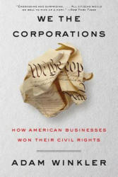 We the Corporations: How American Businesses Won Their Civil Rights (ISBN: 9780871407122)