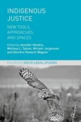 Indigenous Justice: New Tools, Approaches, and Spaces (ISBN: 9781137606440)