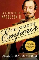 The Shadow Emperor: A Biography of Napoleon III (ISBN: 9781250057785)