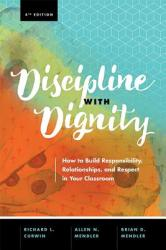 Discipline with Dignity, 4th Edition: How to Build Responsibility, Relationships, and Respect in Your Classroom (ISBN: 9781416625810)