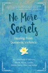 No More Secrets: Healing from Domestic Violence (ISBN: 9781945446061)