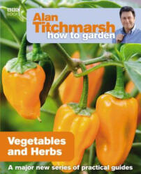 Alan Titchmarsh How to Garden: Vegetables and Herbs - Alan Titchmarsh (2009)