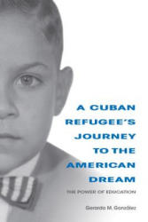 Cuban Refugee's Journey to the American Dream - The Power of Education (ISBN: 9780253037008)