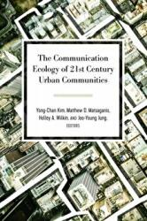 Communication Ecology of 21st Century Urban Communities (ISBN: 9781433146596)