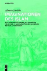 Imaginationen des Islam - Bildliche Darstellungen des Propheten Mohammed im westeuropaischen Buchdruck bis ins 19. Jahrhundert (ISBN: 9783110311624)
