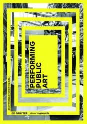 Performing Public Art (ISBN: 9783110457575)