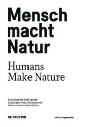 Mensch macht Natur / Humans Make Nature - Landschaft im Anthropozan / Landscapes of the Anthropocene (ISBN: 9783110491982)