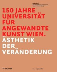 150 Jahre Universitat fur angewandte Kunst Wien - AEsthetik der Veranderung (ISBN: 9783110525175)