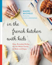 In the French Kitchen with Kids: Easy, Everyday Dishes for the Whole Family to Make and Enjoy (ISBN: 9780147530776)