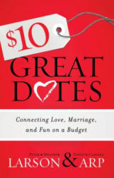 $10 Great Dates: Connecting Love, Marriage, and Fun on a Budget (ISBN: 9780764211355)