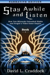 Stay Awhile and Listen: Book I Narrative Edition: How Two Blizzards Unleashed Diablo and Forged an Empire (ISBN: 9780988409927)