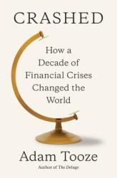 Crashed: How a Decade of Financial Crises Changed the World - Adam Tooze (ISBN: 9780670024933)