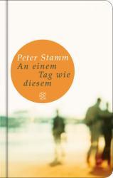 An einem Tag wie diesem - Peter Stamm (2009)