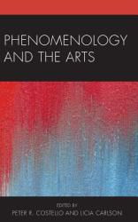 Phenomenology and the Arts - John Russon, A. Licia Carlson, Peter R. Costello (ISBN: 9781498506502)