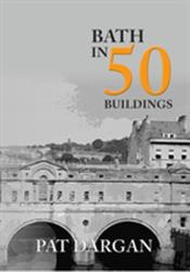 Bath in 50 Buildings (ISBN: 9781445659633)