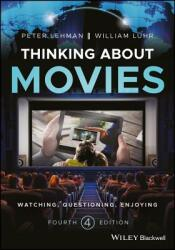 Thinking about Movies - Watching, Questioning, Enjoying (ISBN: 9781118315446)