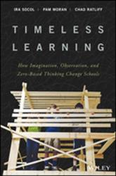 Timeless Learning - How Imagination, Observation, and Zero-Based Thinking Change Schools (ISBN: 9781119461692)