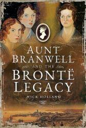 Aunt Branwell and the Bront Legacy (ISBN: 9781526722232)