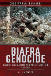 Biafra Genocide - Nigeria: Bloodletting and Mass Starvation, 1967-1970 (ISBN: 9781526729132)
