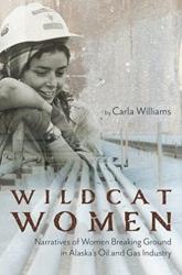 Wildcat Women - Narratives of Women Breaking Ground in Alaska's Oil and Gas Industry (ISBN: 9781602233546)